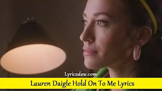 Lauren Daigle Hold On To Me Lyrics