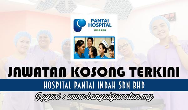 Jawatan Kosong Terkini 2017 di Hospital Pantai Indah Sdn Bhd banyakjawatan.my