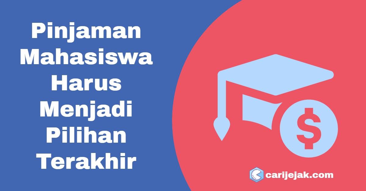 Pinjaman Mahasiswa Harus Menjadi Pilihan Terakhir - carijejak.com