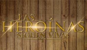 LAS HEROINAS SIGUEN VIVAS | Teatro Patria