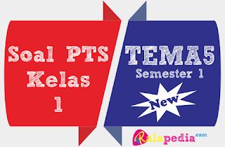 Soal Ulangan Tematik Tema 5 Kelas 1 Semester 1 Kurikulum 2013