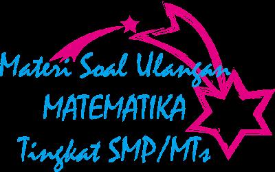 Materi Soal Ulangan Matematika dan Kunci Jawaban Tingkat SMP