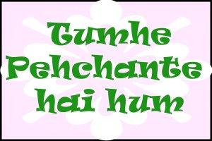 Tumhe Pehchante hai hum!!