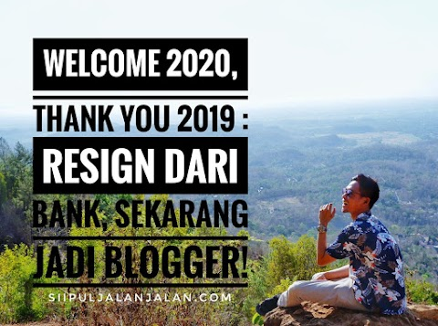 Welcome 2020, Thank You 2019 : Resign dari Bank, Sekarang Jadi Blogger!