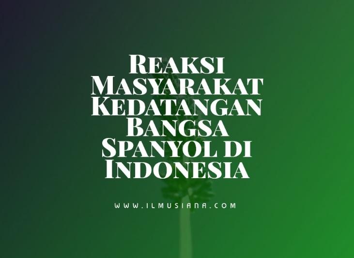 Reaksi Masyarakat Kedatangan Bangsa Spanyol di Indonesia