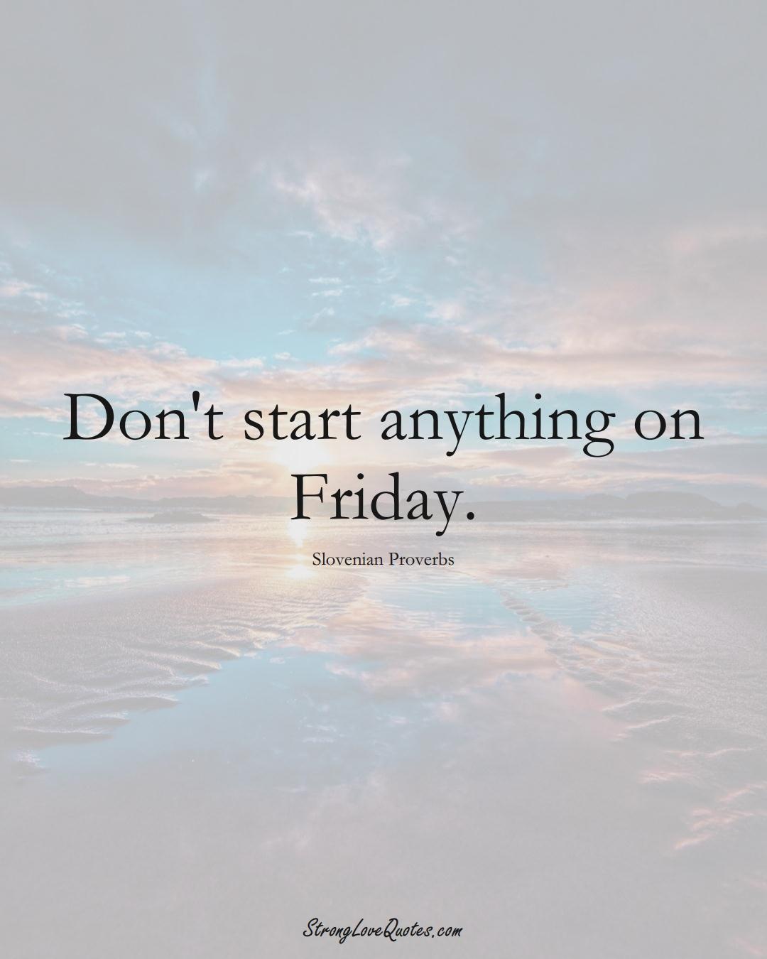 Don't start anything on Friday. (Slovenian Sayings);  #EuropeanSayings