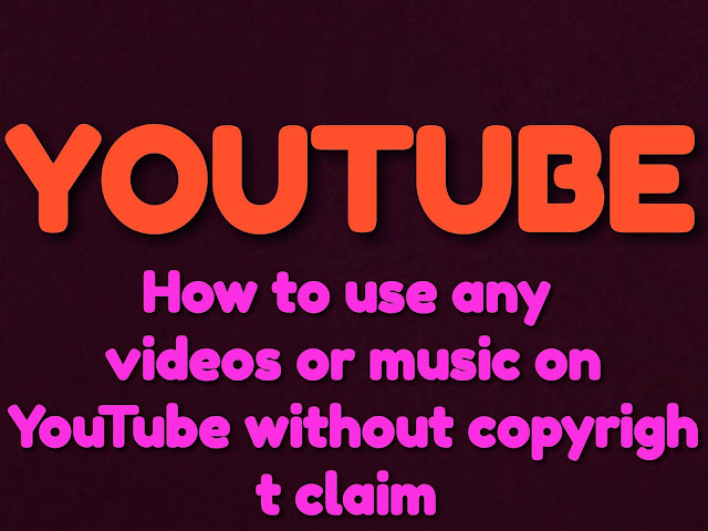 How To Use Any videos or music On YouTube Without Copyright Claim