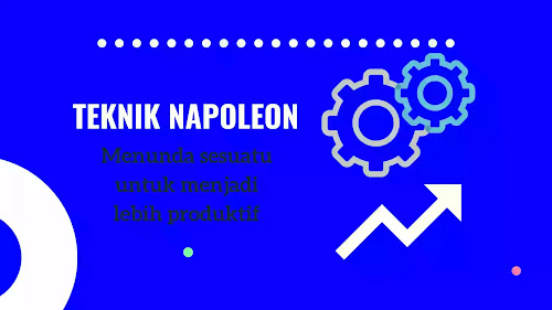 Pernah Mendengar Teknik Napoleon? Inilah Teknik Meningkatkan Produktivitas dengan Cara Menunda Sesuatu