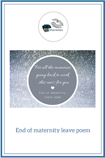 End of maternity leave poem - for all the mummies going back to work this one's for you