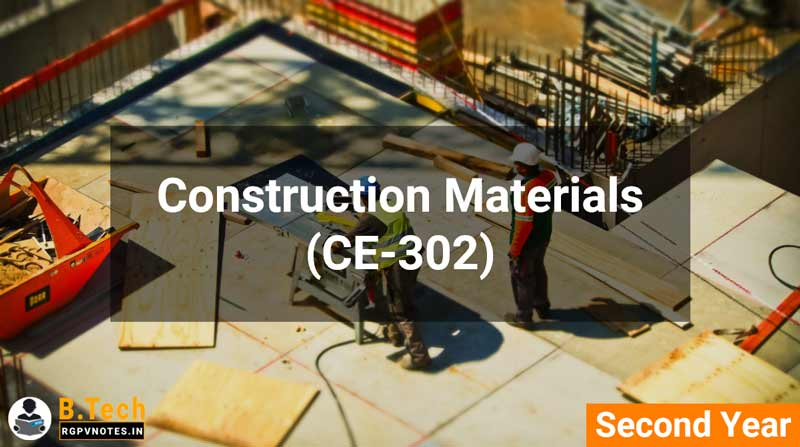 Construction Materials (CE-302) B.Tech RGPV notes AICTE flexible curricula