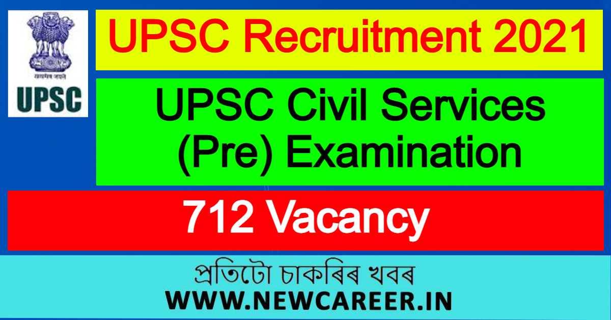 UPSC Civil Services (Pre) Examination 2021 : Apply For 712 Vacancy