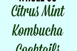 Citrus Mint Kombucha Cocktails (Whole 30, Paleo, Gluten Free, No Added Sugar)