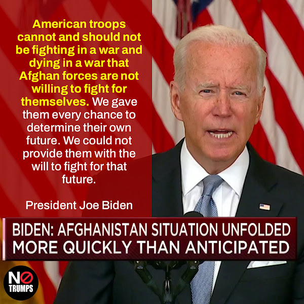 American troops cannot and should not be fighting in a war and dying in a war that Afghan forces are not willing to fight for themselves. We gave them every chance to determine their own future. We could not provide them with the will to fight for that future.  — President Joe Biden