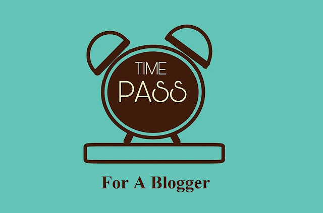 Time Pass For A Blogger