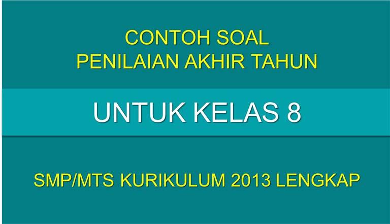 Contoh Soal PAT Untuk Kelas 8 SMP/MTs Kurikulum 2013 Lengkap