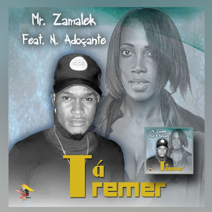 Mister Zamalek ft Nucha Adoçante - Tá Tremer