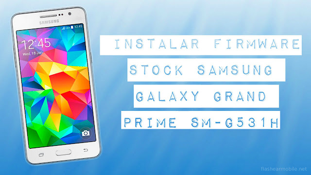 Instalar firmware original Samsung Galaxy Grand Prime