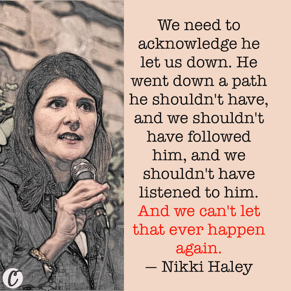 We need to acknowledge he let us down. He went down a path he shouldn't have, and we shouldn't have followed him, and we shouldn't have listened to him. And we can't let that ever happen again. — Nikki Haley, a former US ambassador to the United Nations