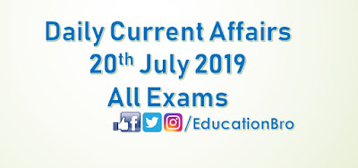 Daily Current Affairs 20th July 2019 For All Government Examinations