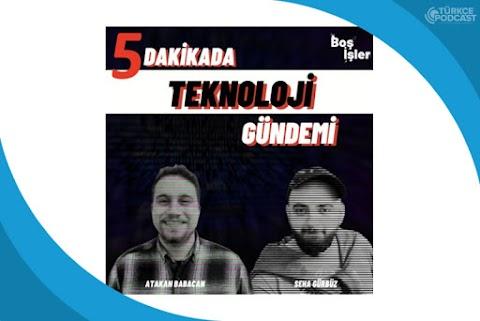 5 Dakikada Teknoloji Gündemi Podcast