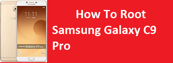 How to root Samsung Galaxy C9 Pro Easily
