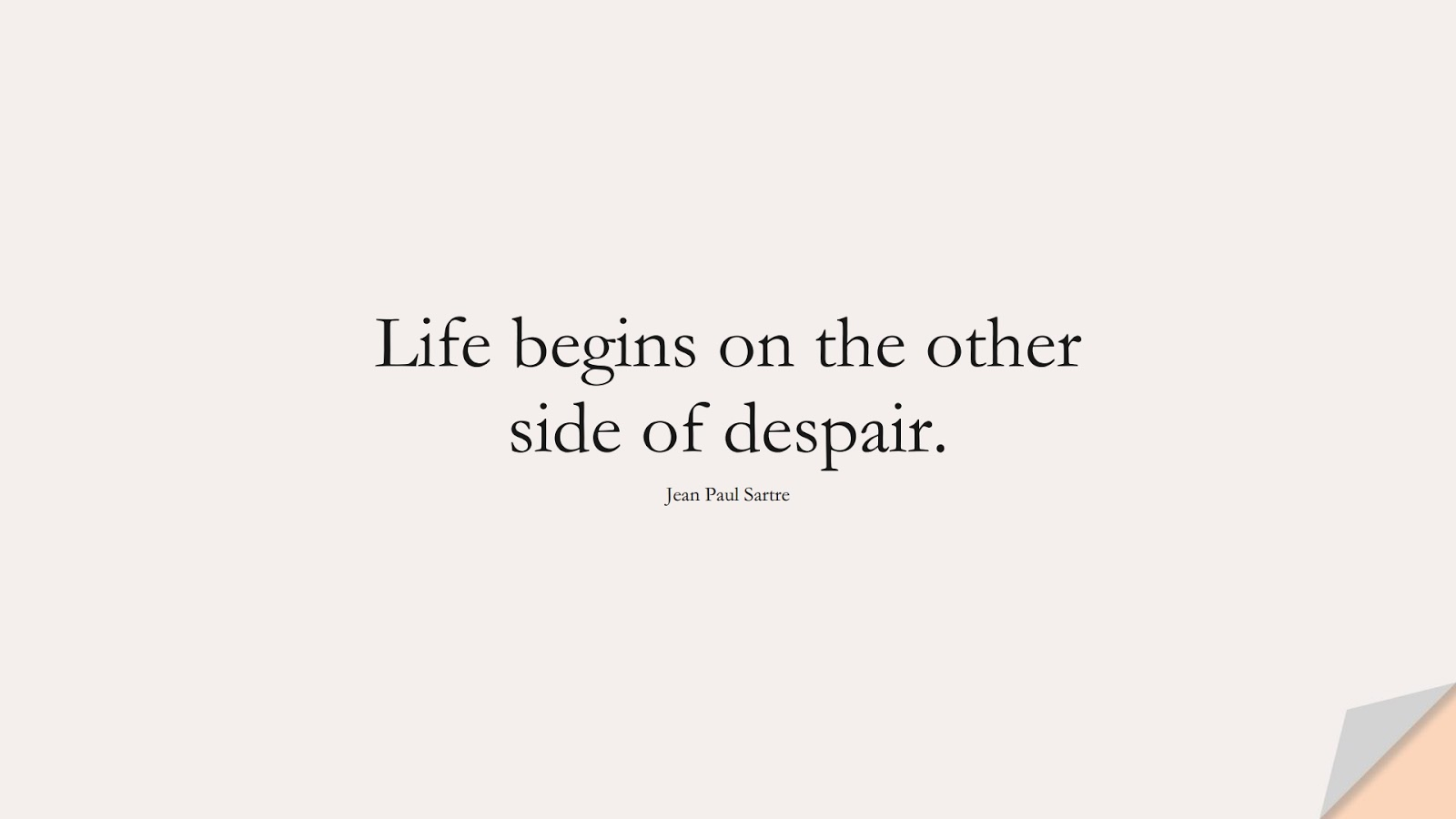 Life begins on the other side of despair. (Jean Paul Sartre);  #InspirationalQuotes
