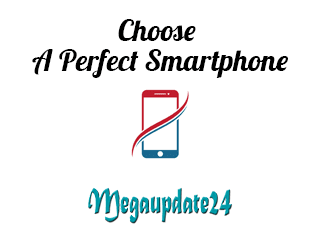Choose A Perfect Smartphone