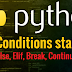 Python Conditions statements If, Else if,  Elif, Break and Continue Statement