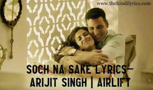 Soch Na Sake Lyrics– Arijit Singh  AirLift