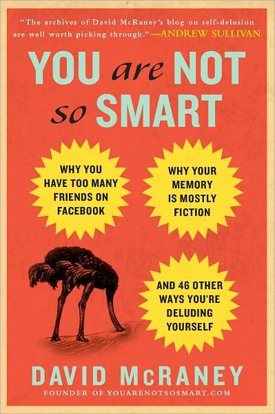 You Are Not So Smart Why You Have Too Many Friends on Facebook, Why Your Memory Is Mostly Fiction, an d 46 Other Ways You are Deluding Yourself By David McRANEY cover page