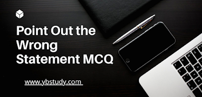 Point Out the Wrong Statement MCQ