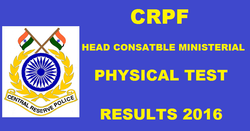 CRPF Head Constable Ministerial Physical Test/ PST Results 2016 www.crpfindia.com