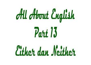 Pengggunaan Either dan Neither, Elliptical construction, Either dan Neither, Pengertian, Pola kalimat, ketentuan, kegunaan, dan contoh kalimat.