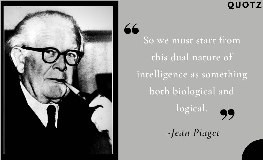 Famous Quotes by JEAN PIAGET with quotes images. Let's check them out: