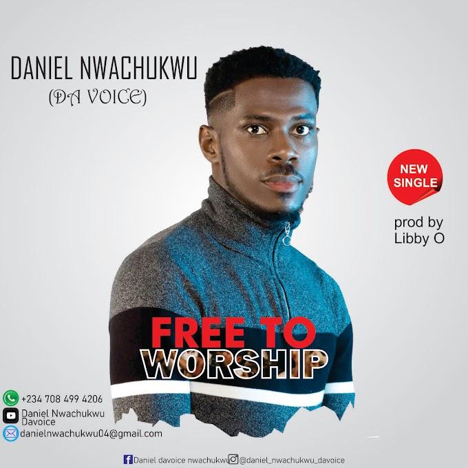 Daniel Nwachukwu ( Da Voice) - Free To Worship MP3 DOWNLOAD