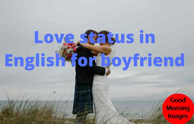Love status in English for boyfriend