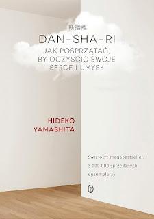DAN-SHA-RI. Jak posprzątać, by oczyścić swoje serce i umysł - Hideko Yamashita