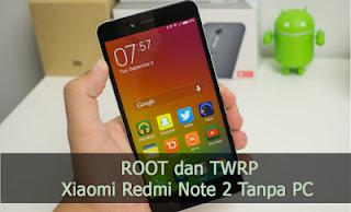 Tutorial Root dan Install TWRP Xiaomi Note 2 Tanpa PC