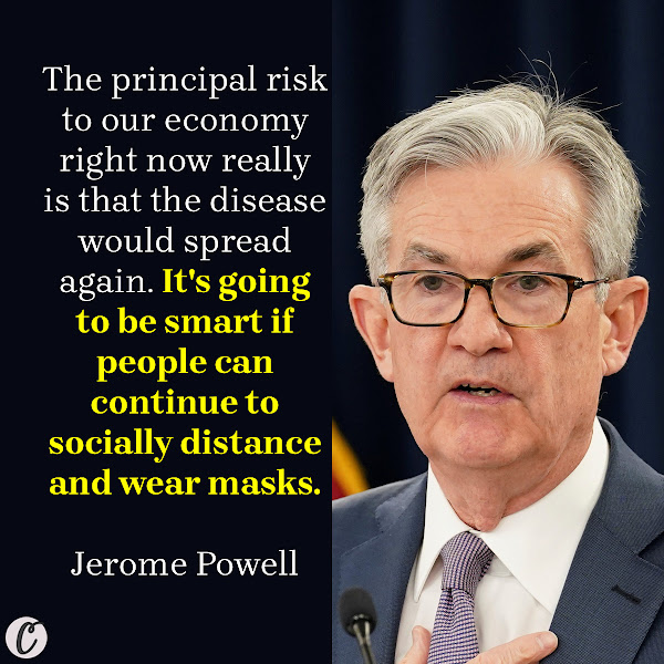 The principal risk to our economy right now really is that the disease would spread again. It's going to be smart if people can continue to socially distance and wear masks. — Jerome Powell, U.S. Federal Reserve Chairman