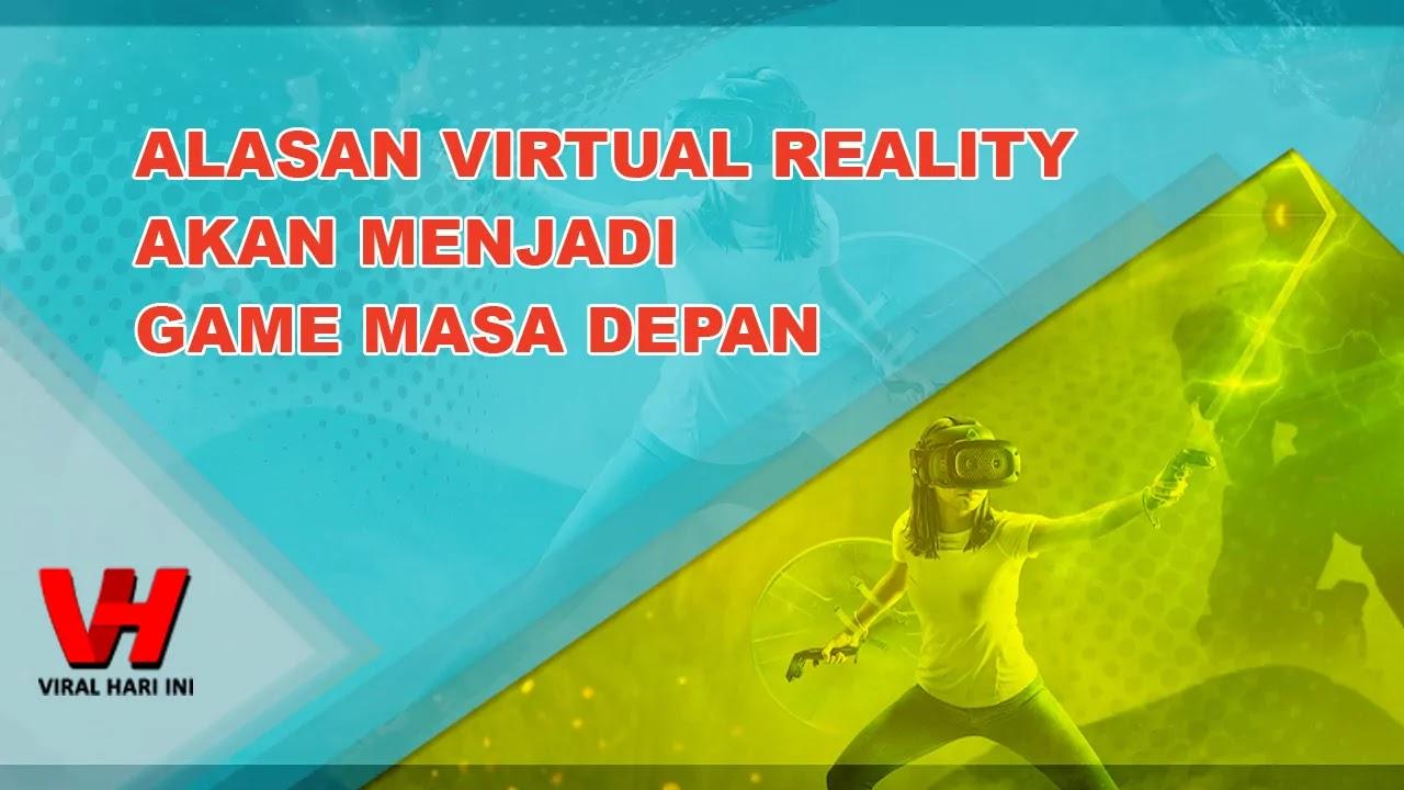 Alasan Virtual Reality Akan Menjadi Game Masa Depan
