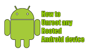 How to Unroot a rooted Android Device