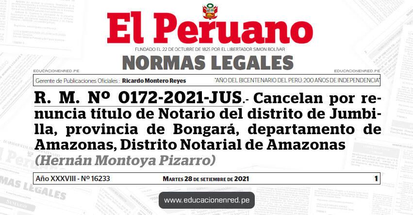 R. M. Nº 0172-2021-JUS.- Cancelan por renuncia título de Notario del distrito de Jumbilla, provincia de Bongará, departamento de Amazonas, Distrito Notarial de Amazonas (Hernán Montoya Pizarro)