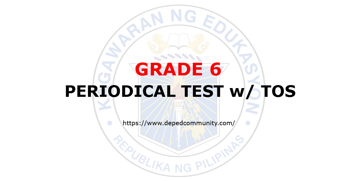 Periodical Tests W TOS For Grade 6 DepEd Community