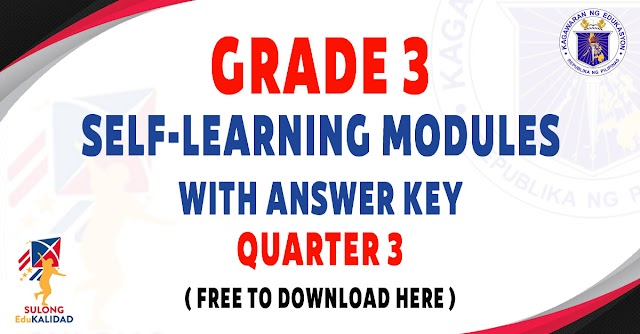 SELF-LEARNING MODULES WITH ANSWER KEY FOR GRADE 3 - Q3  - FREE DOWNLOAD