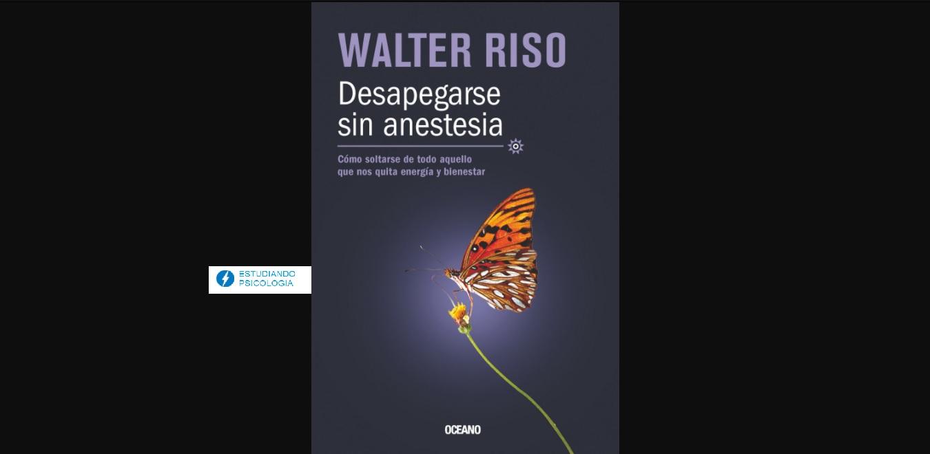 Desapegarse sin anestesia. Walter Riso. PDF