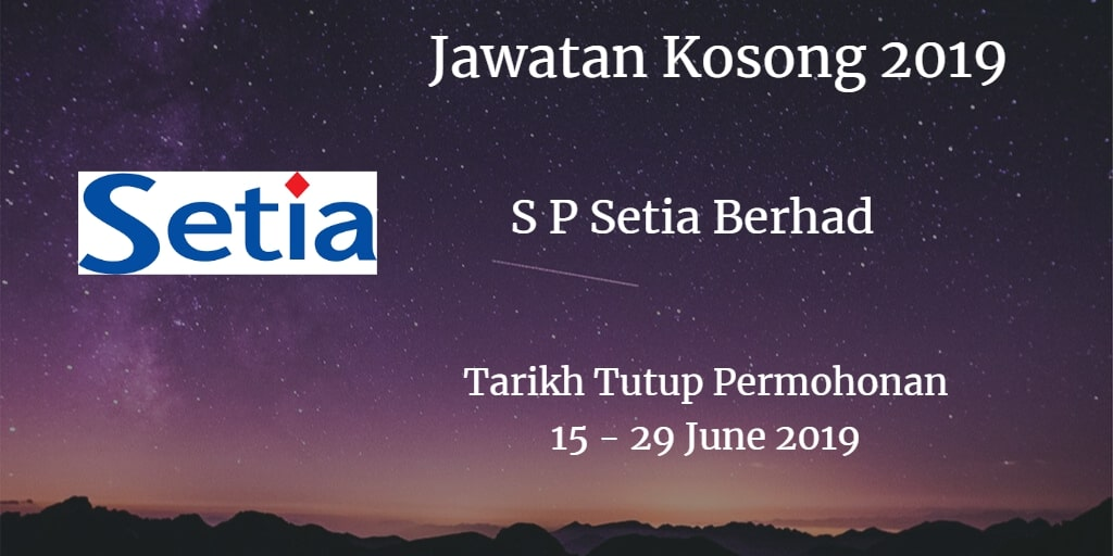 Jawatan Kosong S P Setia Berhad 15 - 29 June 2019