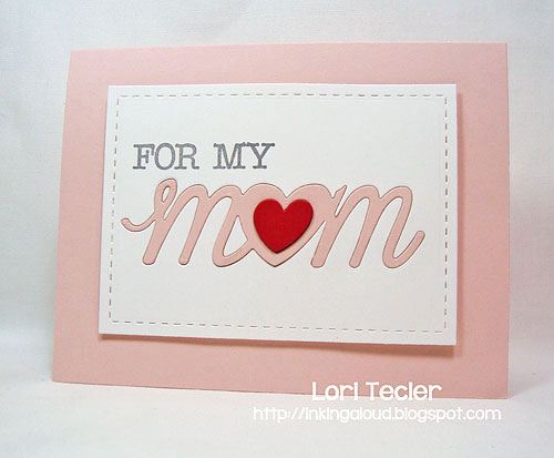 For My Mom card-designed by Lori Tecler/Inking Aloud-stamps and dies from Lil' Inker Designs