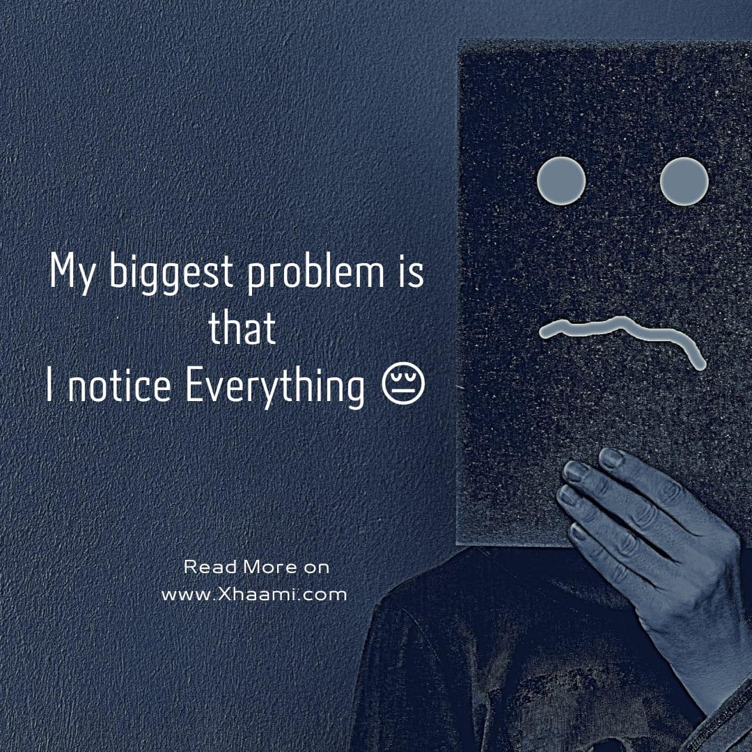 I notice everything sad quote