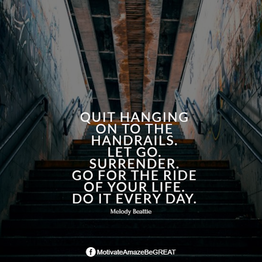 "Inspirational Quotes About Life And Struggles: ""Quit hanging on to the handrails. Let go. Surrender. Go for the ride of your life. Do it every day."" - Melody Beattie"