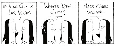 """Cartoon strip of two penguins talking. P1 """"If Vice City is Las Vegas"""", P1 """"What's Den City?"""", P2 """"Mass over Volume"""""""